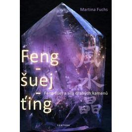 Fuchs Martina: Feng-šuej-ťing - Feng-šuej a síla drahých kamenů