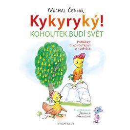 Černík Michal: Kykyryký! Kohoutek budí svět. Pohádky o kohoutkovi a slepičce