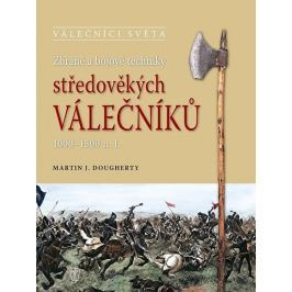 Dougherty Martin J.: Zbraně a bojové techniky středověkých válečníků 1000-1500 n. l.