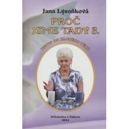 Lysoňková Jana: Proč jsme tady 3 - Vstup do zlatého věku