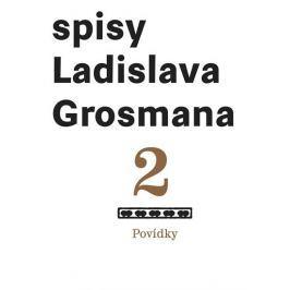 Grosman Ladislav: Spisy Ladislava Grosmana 2 - Povídky
