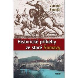 Šindelář Vladimír: Historické příběhy ze staré Šumavy