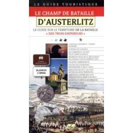 Hanák Jaromír: Le Champ de Bataille D'Austerlitz – Le guide sur le Territoire de la Bataile Des Troi