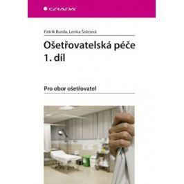 Burda Patrik, Šolcová Lenka,: Ošetřovatelská péče 1. díl - Pro obor ošetřovatel
