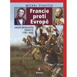Šťovíček Michal: Francie proti Evropě - Války revoluční Francie 1792-1802