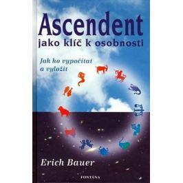Bauer Erich: Ascendent jako klíč k osobnosti - Jak ho vypočítat a vyložit