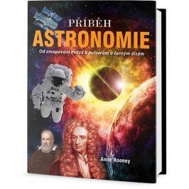 Rooneyová Anne: Příběh Astronomie - Od mapování hvězd k pulsarům a černým dírám
