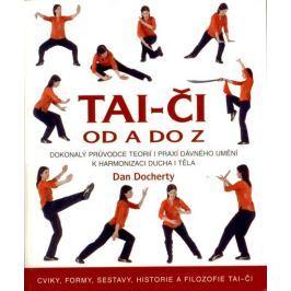 Docherty Dan: Tai-či od A do Z - Dokonalý průvodce teorií i praxí dávného umění k harmonizaci ducha