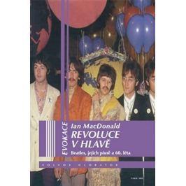 McDonald Ian: Revoluce v hlavě - Beatles, jejích písně a 60. léta