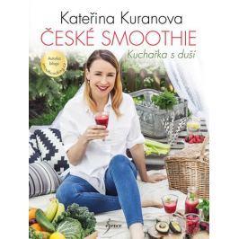 Kuranova Kateřina: České smoothie - Kuchařka s duší
