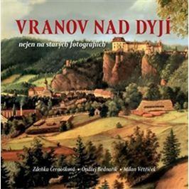 Černošková Zdeňka: Vranov nad Dyjí nejen na starých fotografiích