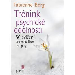 Berg Fabienne: Trénink psychické odolnosti - 50 cvičení pro jednotlivce i skupiny