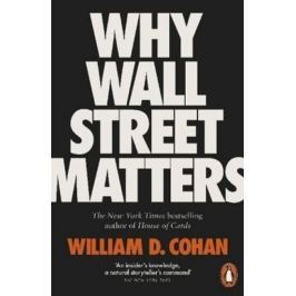 Cohan William D.: Why Wall Street Matters