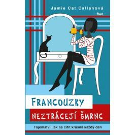 Callanová Jamie Cat: Francouzky neztrácejí šmrnc - Tajemství, jak se cítit krásná každý den