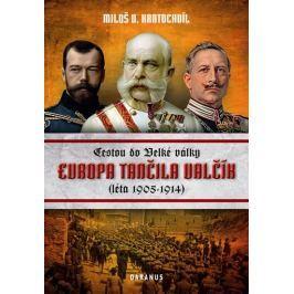 Kratochvíl Miloš V.: Evropa tančila valčík - Cestou do velké války (léta 1905-1914)