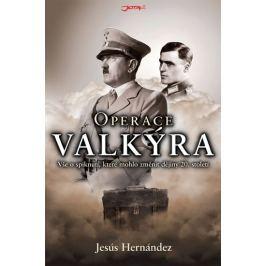 Hernández Jesús: Operace Valkýra - Vše o spiknutí, které mohlo změnit dějiny 20. století
