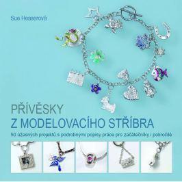 Heaserová Sue: Přívěsky z modelovacího stříbra - 50 úžasných projektů s podrobnými popisy práce pro