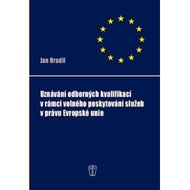 Hradil Jan: Uznávání odborných kvalifikací v rámci volného poskytování služeb v právu Evropské unie