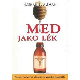 Altman Nathaniel: Med jako lék - Zázračné léčivé vlastnosti včelího produktu