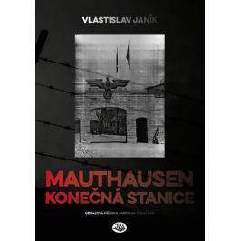 Janík Vlastislav: Mauthausen - konečná stanice