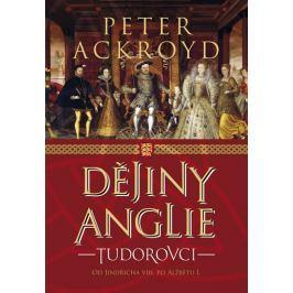 Ackroyd Peter: Dějiny Anglie - Tudorovci
