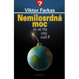 Farkas Viktor: Nemilosrdná moc - Je ve hře celý svět?