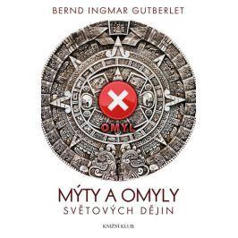 Gutberlet Bernd Ingmar: Mýty a omyly světových dějin