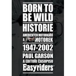 Garson Paul: Born to be wild - Historie amerických motorkářů 1947-2002