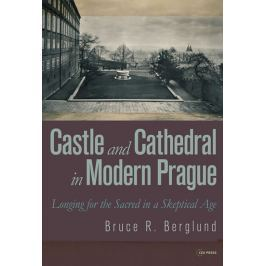 Berglund Bruce R.: Castle and Cathedral in Modern Prague: Longing for the Sacred in a Skeptical Age