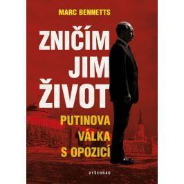 Bennetts Marc: Zničím jim život - Putinova válka s opozicí