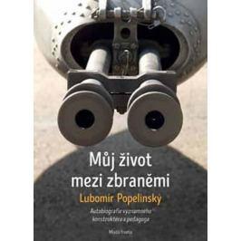 Popelínský Lubomír: Můj život mezi zbraněmi - Autobiografie významného konstruktéra a pedagoga