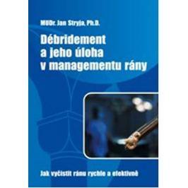 Stryja Jan: Débridement a jeho úloha v managementu rány - Jak vyčistit ránu rychle a efektivně