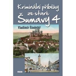 Šindelář Vladimír: Kriminální příběhy ze staré Šumavy 4