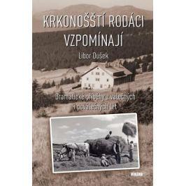 Dušek Libor: Krkonošští rodáci vzpomínají - Dramatické příběhy z válečných a poválečných let