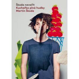 Škoda Martin: Škoda nevařit - Kuchařka plná hudby - 2. vydání