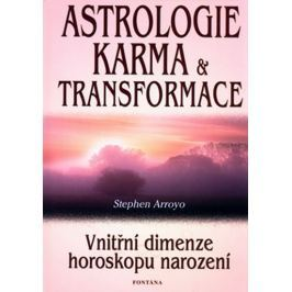 Arroyo Stephen: Astrologie karma a transformace - Vnitřní dimenze horoskopu narození