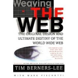 Berners-Lee Tim: Weaving the Web: The Original Design and Ultimate Destiny of the World Wide Web