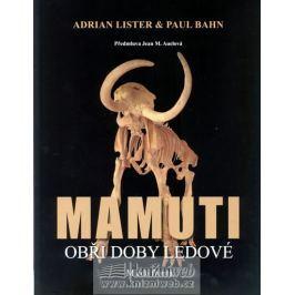 Lister Adrian, Bahn Paul: Mamuti - Obři doby ledové