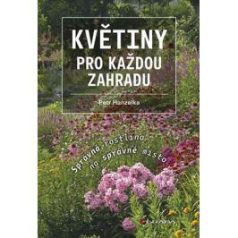 Hanzelka Petr: Květiny pro každou zahradu - Správná rostlina na správné místo