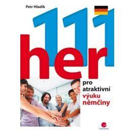 Hladík Petr: 111 her pro atraktivní výuku němčiny