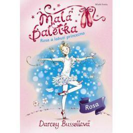 Bussellová Darcey: Malá baletka - Rosa a Labutí princezna