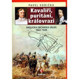 Vodička Pavel: Kavalíři, puritáni, královrazi - Anglická občanská válka 1642–1649