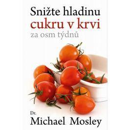 Mosley Michael: Snižte hladinu cukru v krvi za 8 týdnů