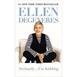 DeGeneres Ellen: Seriously... I´m Kidding