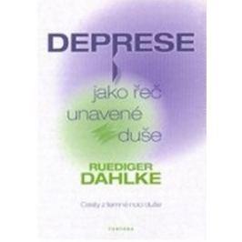 Dahlke Ruediger: Deprese jako řeč unavené duše - Cesty z temné noci duše