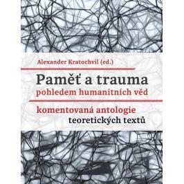 Kratochvil Alexander: Paměť a trauma pohledem humanitních věd - Komentovaná antologie teoretických t