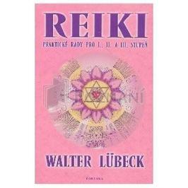 Lübeck Walter: Reiki praktické rady pro I.,II. A III.stupeň