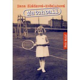 Kolář Petr: Matchball - Hana Sládková-Koželuhová