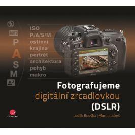 Bouška Luděk, Lukeš Martin,: Fotografujeme digitální zrcadlovkou