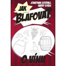Goodall Jonathan, Eyres Harry,: Jak blafovat o vínu